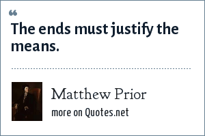 Matthew Prior: The ends must justify the means.