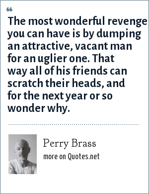 Perry Brass The Most Wonderful Revenge You Can Have Is By Dumping