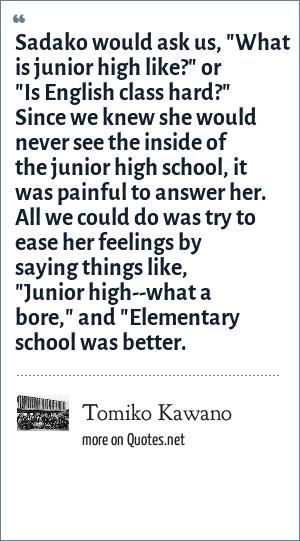Tomiko Kawano: Sadako would ask us,