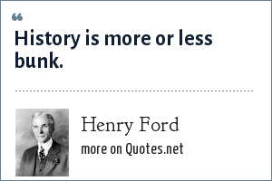 Henry Ford: History is more or less bunk.