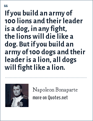 Napoleon Bonaparte If You Build An Army Of 100 Lions And Their
