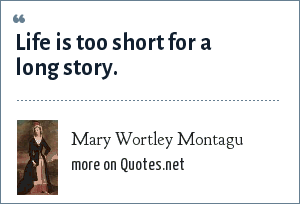 Mary Wortley Montagu: Life is too short for a long story.
