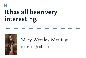 Mary Wortley Montagu: It has all been very interesting.