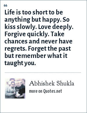 Abhishek Shukla Life Is Too Short To Be Anything But Happy So Kiss