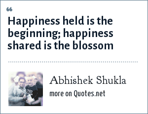 Abhishek Shukla: Happiness held is the beginning; happiness shared is the blossom