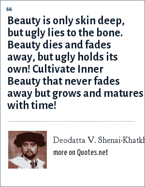 Deodatta V Shenai Khatkhate Beauty Is Only Skin Deep But Ugly