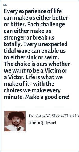 Deodatta V Shenai Khatkhate Every Experience Of Life Can Make Us