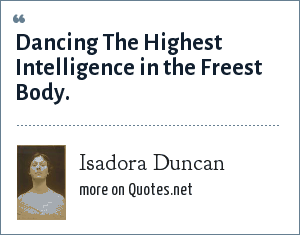 Isadora Duncan: Dancing The Highest Intelligence in the Freest Body.