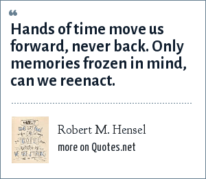 Robert M Hensel Hands Of Time Move Us Forward Never Back Only