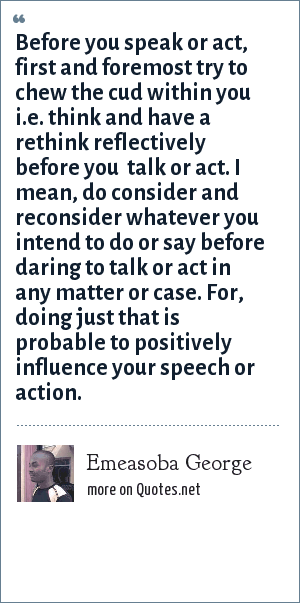 Emeasoba George Before You Speak Or Act First And Foremost Try To