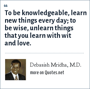 Debasish Mridha M D To Be Knowledgeable Learn New Things Every