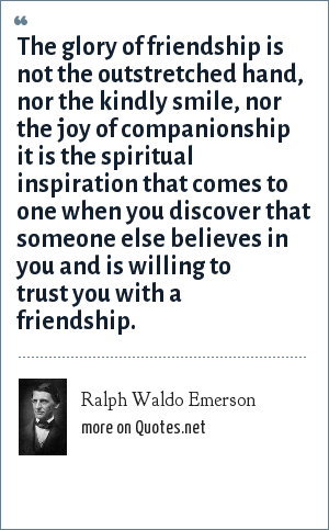 Ralph Waldo Emerson The Glory Of Friendship Is Not The Outstretched Delectable Spiritual Friendship Sayings