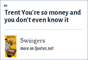 Swingers: Trent You're so money and you don't even know it