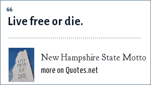 New Hampshire State Motto: Live free or die.