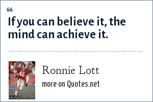 Ronnie Lott: If you can believe it, the mind can achieve it.