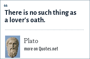 Plato: There is no such thing as a lover's oath.