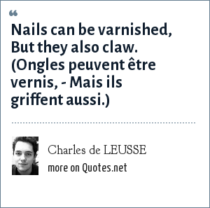 Charles de LEUSSE: Nails can be varnished, But they also claw. (Ongles peuvent être vernis, - Mais ils griffent aussi.)