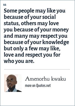 amenorhu kwaku some people may like you because of your social