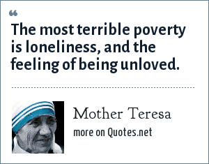 Mother Teresa The Most Terrible Poverty Is Loneliness And The