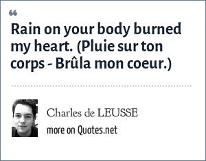 Charles de LEUSSE: Rain on your body burned my heart. (Pluie sur ton corps - Brûla mon coeur.)