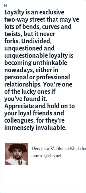 Deodatta V. Shenai-Khatkhate: Loyalty is an exclusive two ...