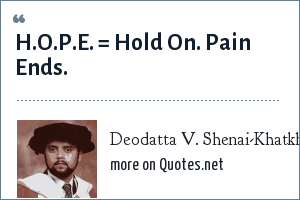 Deodatta V. Shenai-Khatkhate: H.O.P.E. = Hold On. Pain Ends.