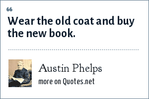 Austin Phelps: Wear the old coat and buy the new book.