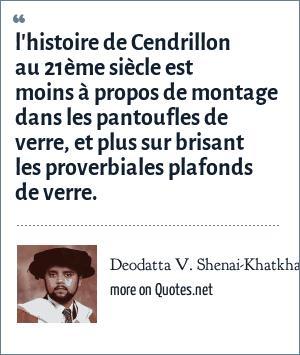 Deodatta V. Shenai-Khatkhate: l'histoire de Cendrillon au 21ème siècle est moins à propos de montage dans les pantoufles de verre, et plus sur brisant les proverbiales plafonds de verre.