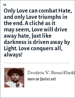 Deodatta V Shenai Khatkhate Only Love Can Combat Hate And Only