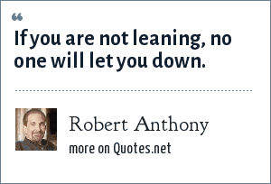 Robert Anthony: If you are not leaning, no one will let you down.