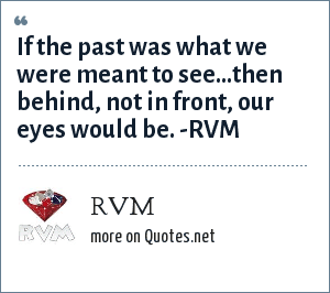 RVM: If the past was what we were meant to see…then behind ...