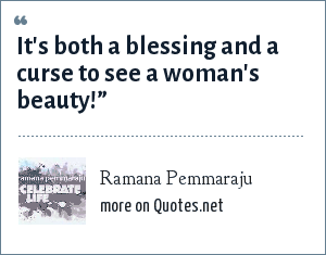 Ramana Pemmaraju Its Both A Blessing And A Curse To See A Womans