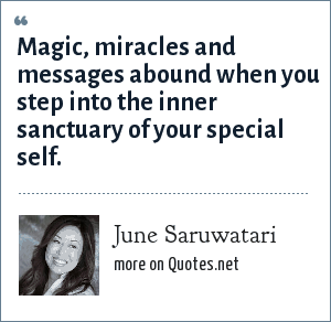 June Saruwatari: Magic, miracles and messages abound when you step into the inner sanctuary of your special self.