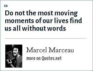 Marcel Marceau: Do not the most moving moments of our lives find us all without words