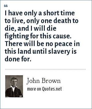 John Brown: I have only a short time to live, only one death to