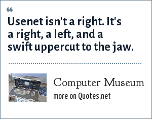 Computer Museum: Usenet isn't a right. It's a right, a left, and a swift uppercut to the jaw.