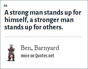 Ben Barnyard A Strong Man Stands Up For Himself A Stronger Man