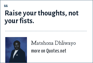 Matshona Dhliwayo: Raise your thoughts, not your fists.
