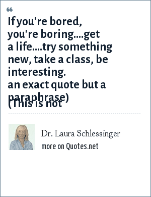 Dr Laura Schlessinger If Youre Bored Youre Boringget A Life