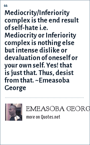 Self Hate Quotes Glamorous Emeasoba George Mediocrityinferiority Complex Is The End Result