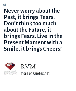 Rvm Never Worry About The Past It Brings Tears Dont Think Too