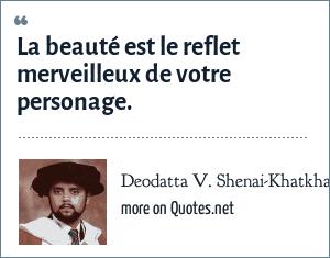 Deodatta V. Shenai-Khatkhate: La beauté est le reflet merveilleux de votre personage.