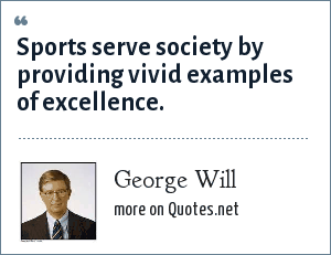 George Will: Sports serve society by providing vivid examples of excellence.
