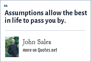 John Sales: Assumptions allow the best in life to pass you by.
