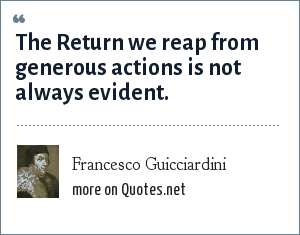 Francesco Guicciardini: The Return we reap from generous actions is not always evident.