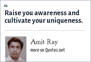 Amit Ray: Raise you awareness and cultivate your uniqueness.