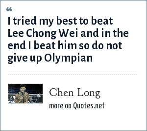 Chen Long I Tried My Best To Beat Lee Chong Wei And In The End I