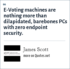 James Scott: E-Voting machines are nothing more than dilapidated, barebones PCs with zero endpoint security.