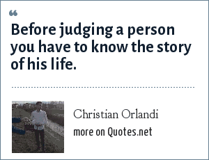 Christian Orlandi: Before judging a person you have to know the story of his life.