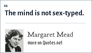 Margaret Mead: The mind is not sex-typed.